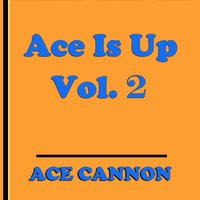 Ace is Up, Vol. 2 — Ace Cannon