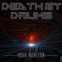 Death By Drums - Your Horizon — Death by Drums