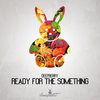 Ready for the Something — Deepberry