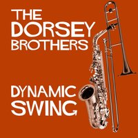 Dynamic Swing - The Dorsey Bothers — Jimmy Dorsey, Tommy Dorsey, Tommy Dorsey and Jimmy Dorsey