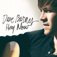 Hey Now — Dave Barnes