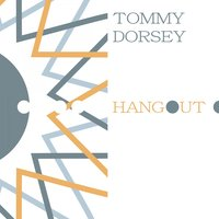 Hangout — Tommy Dorsey And His Orchestra, Tommy Dorsey & His Clambake Seven, Tommy Dorsey & His Orchestra, Tommy Dorsey & His Clambake Seven