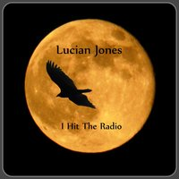 I Hit the Radio — Lucian Jones