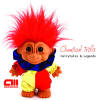 Fairytales & Legends — Chemical Trolls