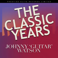 "The Classic Years — Johnny ""Guitar"" Watson"
