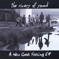 A New Good Feeling — The Rivers Of Sound
