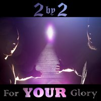 For Your Glory — 2 By 2