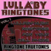 Lullaby Ringtones Vol. 1 - Lullaby Music Ringtones For Your Cell Phone — Ringtone Truetones