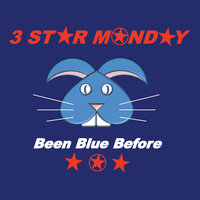 Been Blue Before — 3 Star Monday