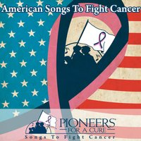 Pioneers for a Cure - American Songs to Fight Cancer — сборник