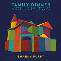 Family Dinner, Vol. 2 — Snarky Puppy