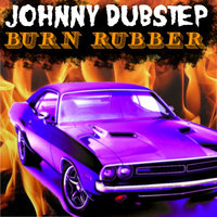 Burn Rubber — Johnny Dubstep