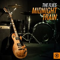 Midnight Train — The Flies