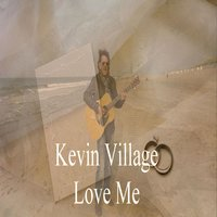 Love Me — Kevin Village