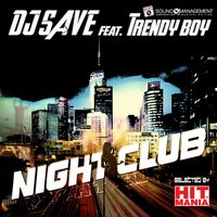 Night Club — DJ Save, Trendy Boy