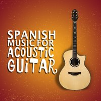 Spanish Music for Acoustic Guitar — Guitar, Spanish Classic Guitar, Guitar Instrumental Music, Guitar|Guitar Instrumental Music|Spanish Classic Guitar