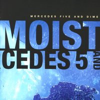 Mercedes Five And Dime — Moist
