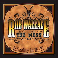 Infidelity in Hi-Fi — Rob Wallace & The Mess
