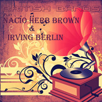 British Bands Play Nacio Herb Brown and Irving Berlin — сборник