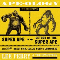 Ape-Ology Presents Super Ape vs. Return of the Super Ape — Lee Perry, The Upsetters