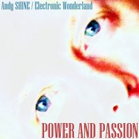 Power and Passion — Andy Shine, Electronic Wonderland