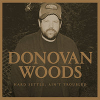 Hard Settle, Ain't Troubled — Donovan Woods