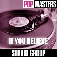 Pop Masters: If You Believe — Studio Group