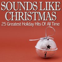 Sounds Like Christmas - 25 Greatest Holiday Hits of All Time — BFM Christmas Hits Singers