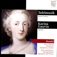 Arias and Dances, Excerpts from Agrippina and Alcina (Handel) — Karina Gauvin, Jeanne Lamon, Tafelmusik Orchestra
