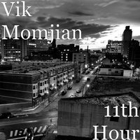 11th Hour — VIK MOMJIAN