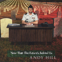 Now That The Future's Behind Us — Andy Hill