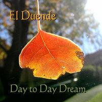 Day to Day Dream — El Duende