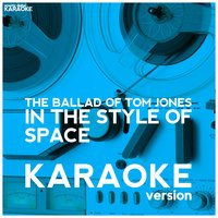 The Ballad of Tom Jones (In the Style of Space) - Single — Ameritz Digital Karaoke