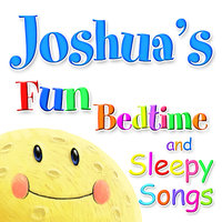 Fun Bedtime and Sleepy Songs For Joshua — Eric Quiram, Julia Plaut, Michelle Wooderson, Ingrid DuMosch, The London Fox Players