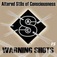 Warning Shots — Altered St8s Of Consciousness