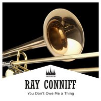You Don't Owe Me a Thing — Ray Conniff