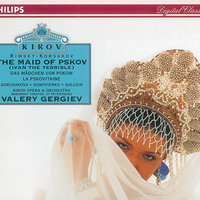 Rimsky-Korsakov: The Maid of Pskov — Galina Gorchakova, Vladimir Ognovenko, Vladimir Galusin, Chorus of the Kirov Opera, St. Petersburg, Orchestra of the Kirov Opera, St. Petersburg, Валерий Гергиев