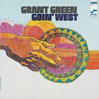 Goin' West — Grant Green
