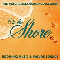 The Nature Relaxation Collection - On the Shore / Soothing Music and Nature Sounds — Sugo Music Artists