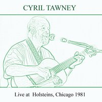 Live at Holsteins, Chicago 1981 — Cyril Tawney