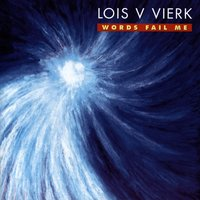 Lois V Vierk: Words Fail Me — Lois V Vierk