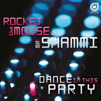 Dance in This Party — Rocket The Mouse, Mr. Shammi