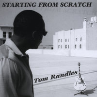 Starting From Scratch — Tom Randles