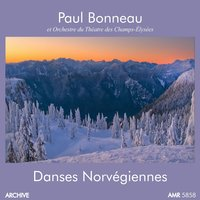 Danses Norvegiennes — Эдвард Григ, Paul Bonneau, Orchestre Du Theatre Des Champs Elysees