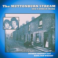The Muttonburn Stream and a Wheen More — Houl Yer Whisht, Bobbie Hanvey, Bobbie Hanvey & Houl Yer Whisht