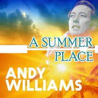 A Summer Place — Andy Williams