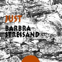 Just — Barbra Streisand