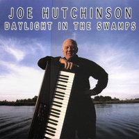 Daylight In The Swamps — Joe Hutchinson