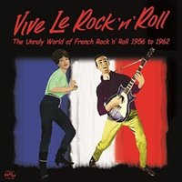 Vive Le Rock'n'roll - The Unruly World of French Rock'n'roll 1956 to 1962 — сборник