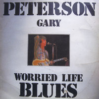 Worried Life Blues — Gary Peterson